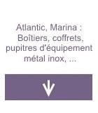 Atlantic, Marina : Boîtiers, coffrets et pupitres d'équipement métal, inox, polyester
