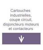 Cartouches industrielles, coupe circuit, disjoncteurs moteurs et contacteurs