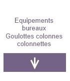 Equipements bureaux : goulottes, colonnes, colonne