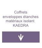 Coffrets enveloppes étanches matériau isolant KAEDRA